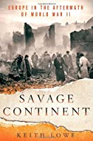 Savage Continent: Europe in the Aftermath of World War Two
