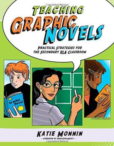 Download Teaching Graphic Novels: Practical Strategies for the Secondary Ela Classroom (Maupin House) 1934338400