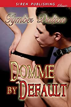 Domme by Default (Siren Publishing Classic) by [Dalton, Tymber]
