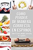 Cómo perder peso de manera correcta En español/How to lose weight correctly In Spanish: Pasos sencillos para bajar de peso comiendo