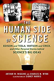 The Human Side of Science: Edison and Tesla, Watson and Crick, and Other Personal Stories behind Science's Big Ideas by [Wiggins, Arthur W., Wynn Sr., Charles M.]
