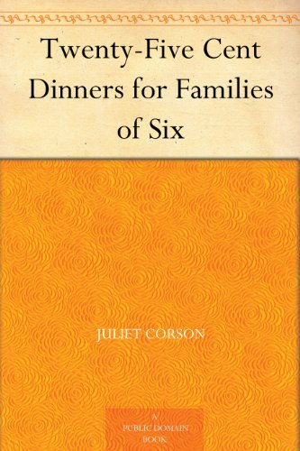 Twenty-Five Cent Dinners for Families of Six (English Edition)