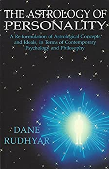 [Rudhyar, Dane]のAstrology of Personality: A Re-formulation of Astrological Concepts and Ideals, in Terms of Contemporary Psychology and Philosophy (English Edition)