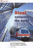 Steel conquers the world.: Our most important material: history, production, applications