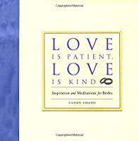 Love Is Patient, Love Is Kind: Inspiration and Meditations for Brides
