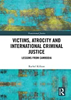 Victims, Atrocity and International Criminal Justice: Lessons from Cambodia (Transitional Justics)