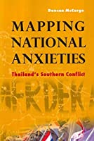 Mapping National Anxieties: Thailand's Southern Conflict