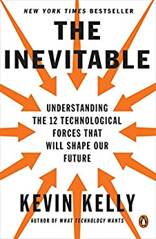 The Inevitable: Understanding the 12 Technological Forces That Will Shape Our Future by [Kelly, Kevin]
