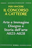 Arte e immagine. Disegno e storia dell'arte A025-A028. Per vincere il concorso a cattedre