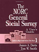 The NORC General Social Survey: A User's Guide (Guides to Major Social Science Data Bases)