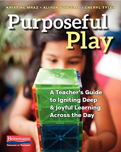Download Purposeful Play: A Teacher's Guide to Igniting Deep and Joyful Learning Across the Day 0325077886