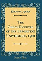 The Chefs-d'Oeuvre of the Exposition Universelle, 1900 (Classic Reprint)