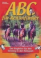 ABC fuer Reitanfaenger: Der Begleiter fuer den Einstieg in den Reitsport