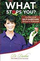 What Stops You? Overcome Self-sabotage: Personal And Professional