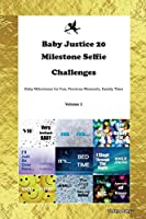 Baby Justice 20 Milestone Selfie Challenges Baby Milestones for Fun, Precious Moments, Family Time Volume 1
