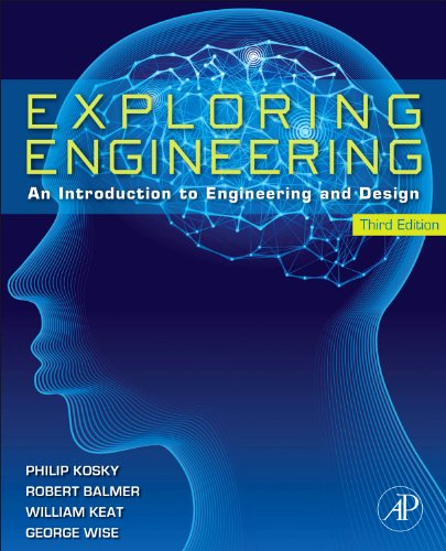 Download Exploring Engineering, Third Edition: An Introduction to Engineering and Design 0124158919