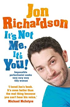 It's Not Me, It's You!: Impossible perfectionist, 27, seeks very very very tidy woman by [Richardson, Jon]