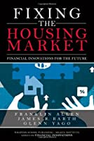 Fixing the Housing Market: Financial Innovations for the Future (Wharton School Publishing--Milken Institute Series on Financial Innovations)