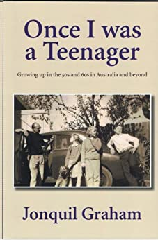 Once I was a Teenager: Growing up in the 50s and 60s in Australia and beyond by [Graham, Jonquil]