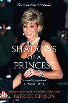 Shadows of a Princess: Diana, Princess of Wales 1987-1996 - An Intimate Account by Her Private Secretary by [Jephson, Patrick]