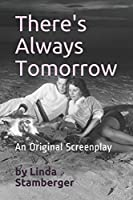 There's Always Tomorrow--A Screenplay: Screenplay by Linda Stamberger