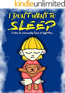I Don't Want To Sleep - A Beautiful bedtime story for little boys and girls to overcome the fear of the dark!: A Children's Bedtime Story (Picture Books, ... Book, Ages 4-7 years) (English Edition)