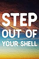Step Out Of Your Shell: Daily Success, Motivation and Everyday Inspiration For Your Best Year Ever, 365 days to more Happiness Motivational Year Long Journal / Daily Notebook / Diary