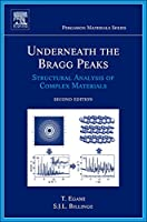 Underneath the Bragg Peaks, Volume 16, Second Edition: Structural Analysis of Complex Materials (Pergamon Materials Series)