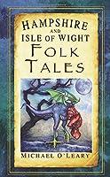 Hampshire and Isle of Wight Folk Tales (Folk Tales (Folk Tales: United Kingdom)