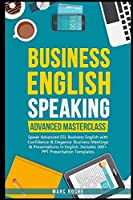 Business English Speaking: Advanced Masterclass – Speak Advanced ESL Business English with Confidence & Elegance: Business Meetings & Presentations in English: Includes 300+ PPT Presentation Templates