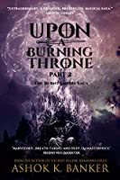 Upon A Burning Throne- Part 2
