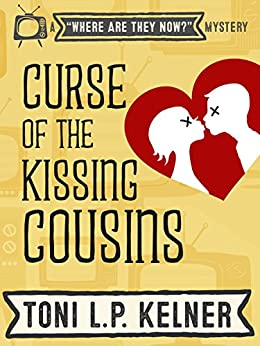Curse of the Kissing Cousins (Where Are They Now? Book 1) by [Kelner, Toni L. P.]