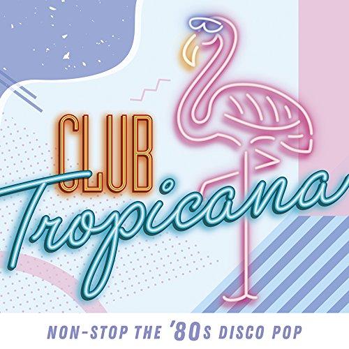 クラブ・トロピカーナ:ノンストップ・ザ・80sディスコ・ポップ