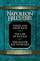 Napoleon Hill's Golden Classic (Condensed Classics): featuring Think and Grow Rich, The Law of Success, and The Master Key to Riches