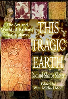 This Tragic Earth: The Art and World of Richard Sharpe Shaver by [Shaver, Richard S.]