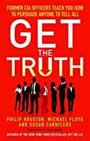 Get the Truth: Former CIA Officers Teach You How to Persuade Anyone to Tell All [並行輸入品]