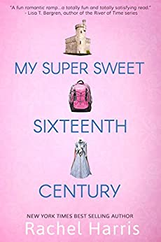 My Super Sweet Sixteenth Century by [Harris, Rachel]
