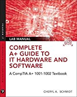 Complete A+ Guide to IT Hardware and Software Lab Manual: A CompTIA A+ Core 1 (220-1001) & CompTIA A+ Core 2 (220-1002) Lab Manual (8th Edition)