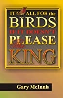 It's All for the Birds If It Doesn't Please the King