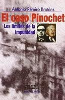 El Caso Pinochet: Los Limites de la Impunidad