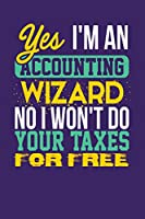 Yes I'm an Accounting Wizard No I Won't Do Your Taxes for Free: Dark Purple, Yellow & Green Design, Blank College Ruled Line Paper Journal Notebook for Accountants and Their Families. (Bookkeeping and Tax Season 6 X 9 Inch Composition Book: Journal Diary for Writing and Notes)