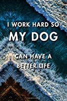 I Work Hard So My Dog Can Have a Better Life: Blank Lined Journal Notebook, Size 6x9, Gift Idea for Boss, Employee, Coworker, Friends, Office, Gift Ideas, Familly, Entrepreneur: Cover 6, New Year Resolutions & Goals, Christmas, Birthday