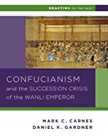 Confucianism and the Successsion Crisis of the Wanli Emperor (Reacting to the Past)