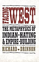 Facing West: The Metaphysics of Indian-Hating and Empire-Building by Dr. Richard Drinnon Ph.D(1997-03-15)