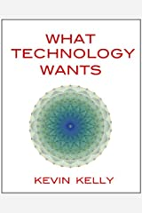 What Technology Wants Kindle Edition