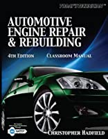 Automotive Engine Repair and Rebuilding Classroom Manual (Today's Technician)