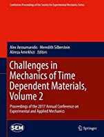 Challenges in Mechanics of Time Dependent Materials, Volume 2: Proceedings of the 2017 Annual Conference on Experimental and Applied Mechanics (Conference Proceedings of the Society for Experimental Mechanics Series)