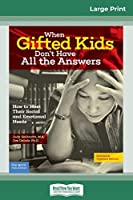 When Gifted Kids Don't Have All the Answers: How to Meet Their Social and Emotional Needs (Revised & Updated Edition) (16pt Large Print Edition)