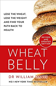 Wheat Belly: Lose the Wheat, Lose the Weight and Find Your Path Back to Health by [Davis MD, William]