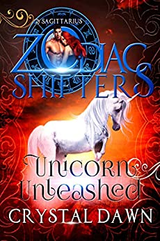 Unicorn Unleashed: A Zodiac Shifters Paranormal Romance: Sagittarius (Supernatural Wars Book 6) by [Dawn, Crystal, Shifters, Zodiac ]